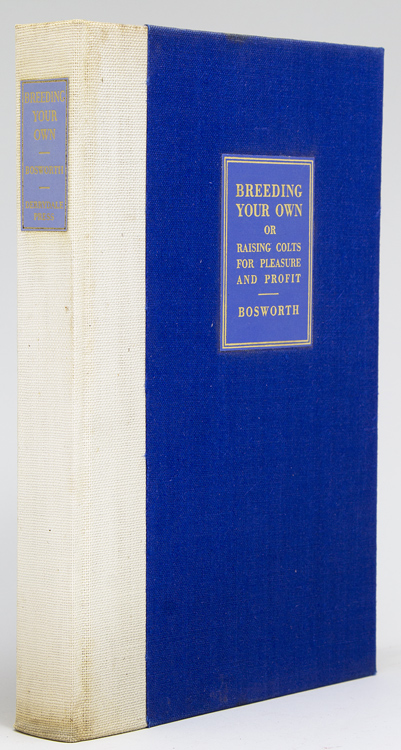 Breeding Your Own: How to Raise and Train Colts for pleasure and profit. Clarence C. Bosworth.