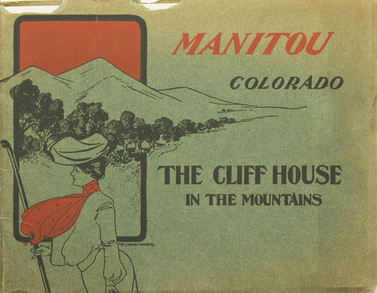 Manitou [ Colorado] Its Springs and a Brief Description of Its Many Points of Interest. Compliments of .The Cliff House in the Mountains. Colorado.