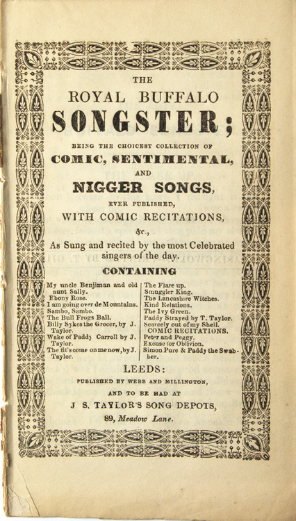 The Royal Songster; Being a Collection of Comic Sentimental, and Nigger Songs, ever published, with comic recitations, etc, as sung and recited by the most celebrated singers of the day ..
