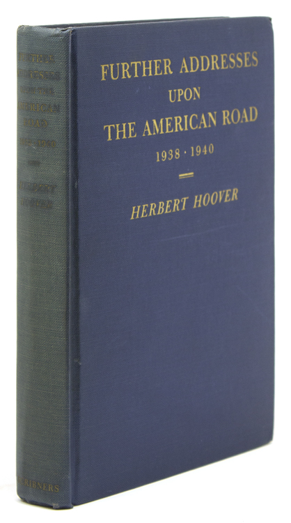 Further Addresses upon the American Road 1938-1940. Herbert Hoover.