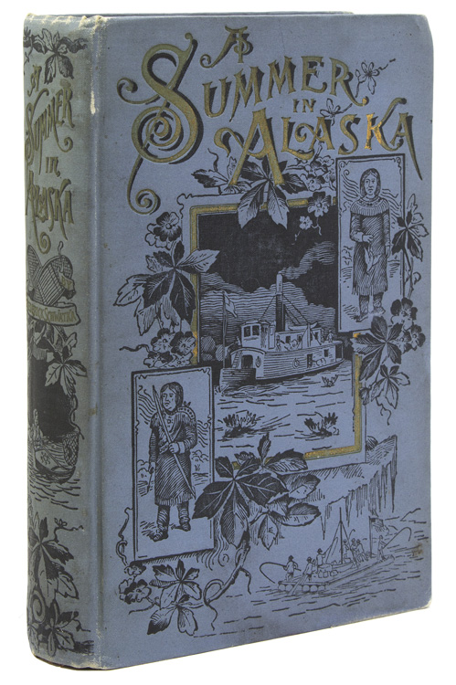 A Summer in Alaska. A popular account of the travels of an Alaska exploring expedition along the great Yukon River, from its source to its mouth, in the British Northwest-Territory, and in the territory of Alaska. Alaska, Frederick Schwatka.