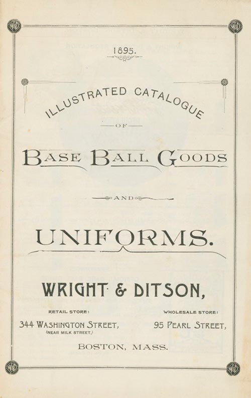 Illustrated Catalogue of Base Ball Goods and Uniforms. Wright & Ditson. Baseball.