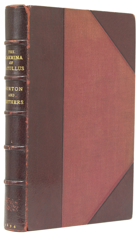The Carmina of Caius Valerius Catullus. Now first completely Englished into Verse and Prose, the Metrical Part by Capt. Sir Richard F. Burton ... and the Prose Portion, Introduction, and Notes Explanatory and Illustrative by Leonard C. Smithers. Richard F. Burton, Caius Valerius Catullus.