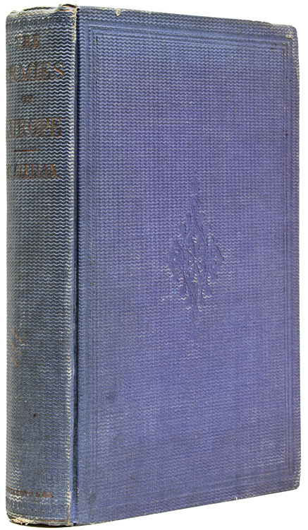 The Armies Of Europe: Comprising Descriptions In Detail Of The Military Systems Of England, France, Russia, Prussia, Austria, And Sardinia, Adapting their Advantages to all Arms of the United States Service; And Embodying The Report Of Observations In Europe During The Crimean War, As Military Commissioner From The United States Government, In 1855-56. Major-General George B. McClellan.