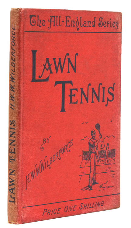 Lawn Tennis...With a Chapter for Ladies by Mrs. Hillyard, Lady Champion, 1886, 1889, 1894. H. W. W. Wilberforce.