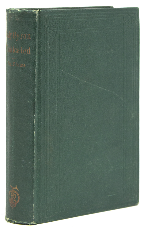 Lady Byron Vindicated. A History of the Byron Controversy from its beginning in 1816 to the Present Time. Harriet Beecher Stowe.