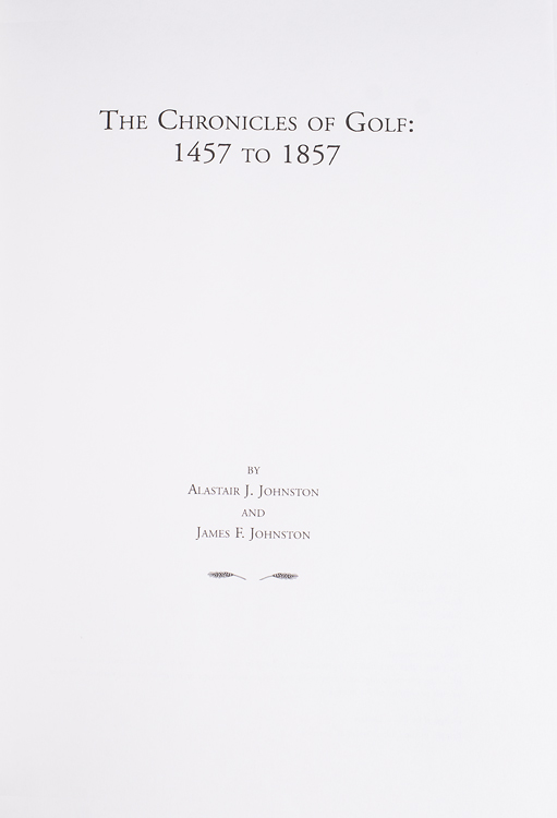 The Chronicles of Golf: 1457 to 1857. Alastair J. Johnston, James F.