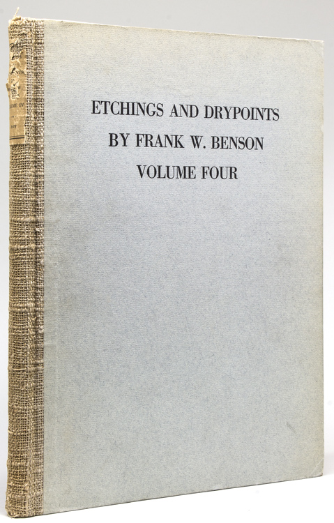 Etchings and Drypoints by Frank W. Benson. An illustrated and descriptive catalogue ... Volume Four. Frank W. Benson, Adam E. M. Paff.