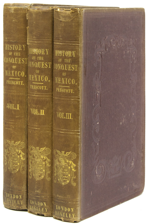 The History of the Conquest of Mexico, with a preliminary view of the Ancient Mexican Civilization, and the Life of the Conqueror, Hernando Cortés. Mexico, William H. Prescott.