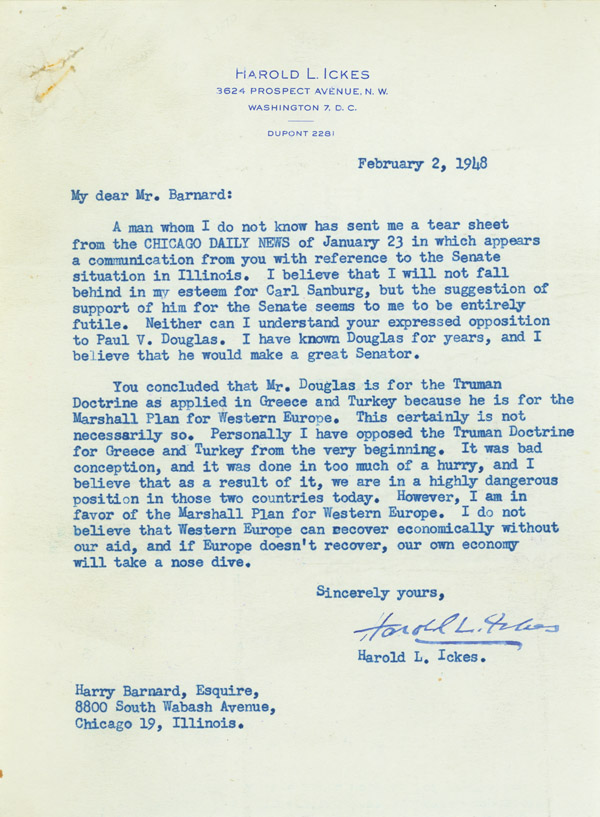 "Typed Letter, signed (""Harold L. Ickes"") to Harry Barnard of Chicago, objecting to Barnard's preference for Carl Sandburg over Paul Douglas for the Senate. Harold L. Ickes."