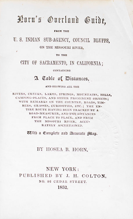 Horn's Overland Guide, from U.S. Indian Sub-Agency, Council Bluffs, on the Missouri River, to the City of Sacramento, in California. Hosea B. Horn.