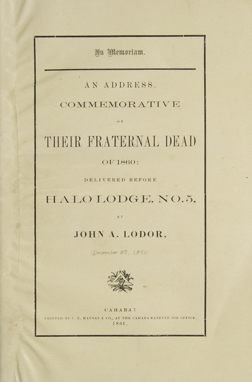 In Memoriam. An Address Commemrative of Their Fraternal Dead of 1860; delivered before Halo Lodge, No. 5...December 27, 1860. John A. Lodor.