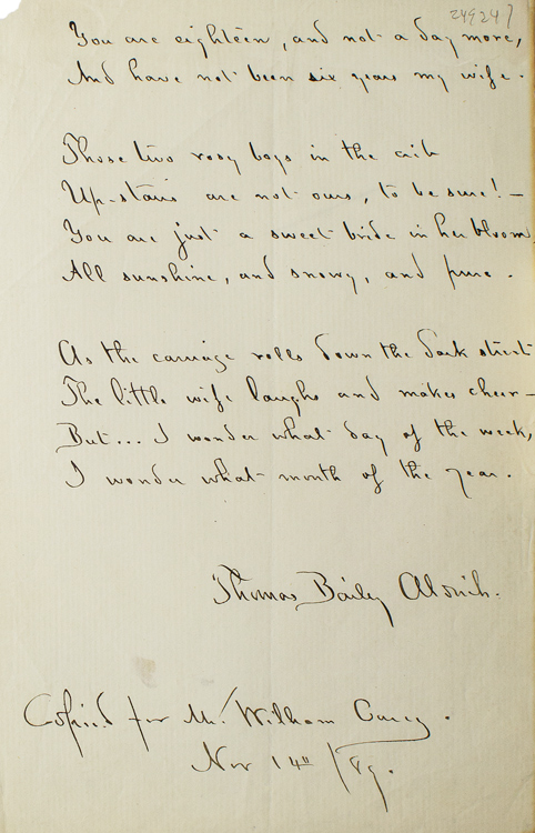 "Manuscript from the Poem ""An Untimely Thought"", lines 11-20. Signed in full and stated ""Copied for Mr William Cary/ Nov 14/89"" Thomas Bailey Aldrich."