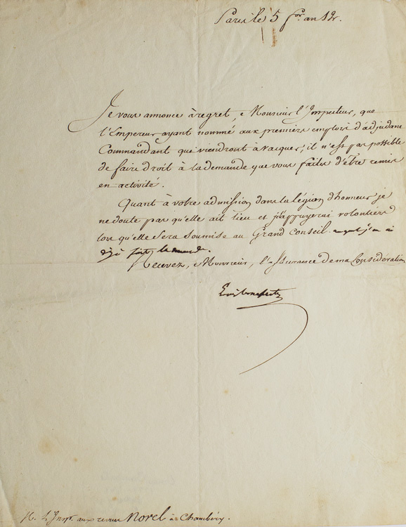 """Manuscript Document Signed (""""Louis Bonaparte""""), rejecting a request by Inspecteur Norel of Chambéry to be returned to active duty, and with a short Autograph addition (seven words) confirming that Bonaparte had submitted Norel's name for the Légion d'honneur. Louis Bonaparte."""