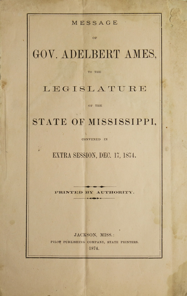 Message...to the Legislature of the State of Mississippi convened in Extra Session, thursday, Dec. 17, 1874. Mississippi, Gov. Adebert Ames.