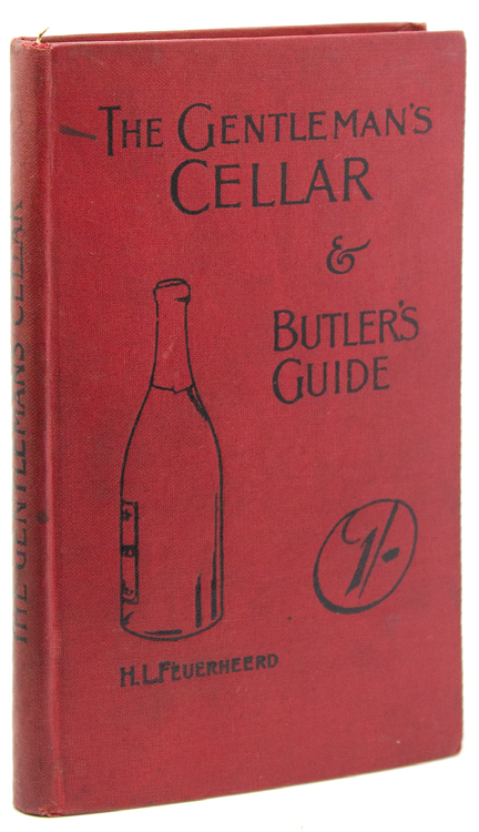 The Gentleman's Cellar and Butler's Guide. H. L. Feuerheerd.