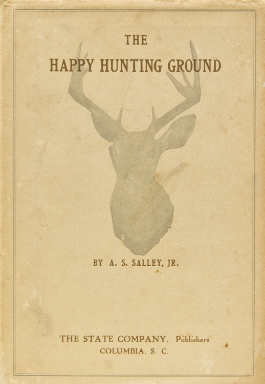 The Happy Hunting Ground. Personal Experiences in the Low-Country of South Carolina. A. S. Salley, Jr.