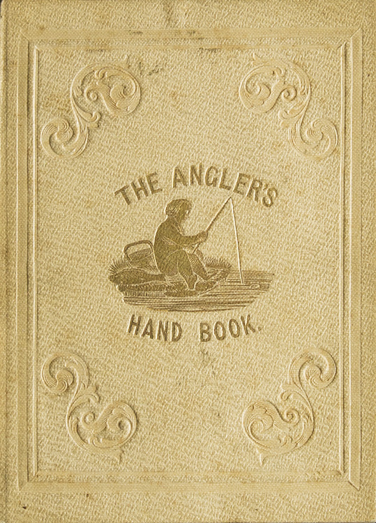 The Angler's Hand-Book containing Concise Instructions for Every Department of the Art. Angling.