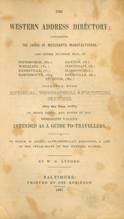 The Western Address Directory Containing the Cards of Merchants, Manufacturers, and Other Business Men … together with historical, topographical & statistical sketches of those cities, and towns in the Mississippi Valley, intended as a Guide. G. Lyford, illiam.