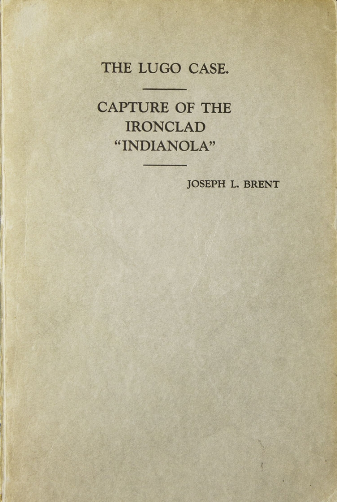 "The Lugo Case, A Personal Experience. [With]: Capture Of The Ironclad, ""Indianola."" Joseph Lancaster Brent."