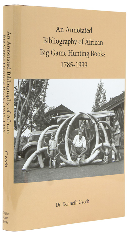 An Annotated Bibliography of African Big Game Hunting Books 1785 to 1999. Kenneth P. Czech.