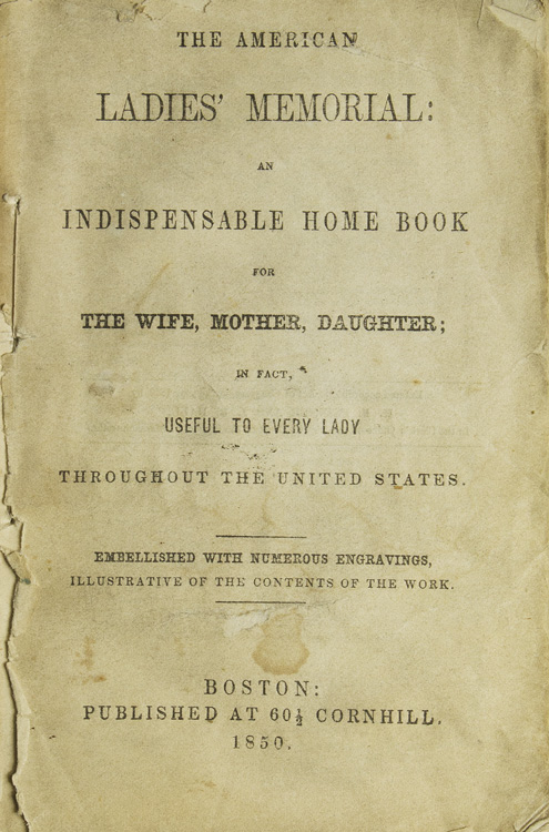 The American Ladies' Memorial : an indispensable home book for the wife, mother, daughter : in fact useful to every lady throughout the United States ; embellished with numerous engravings, illustrative of the contents of the work
