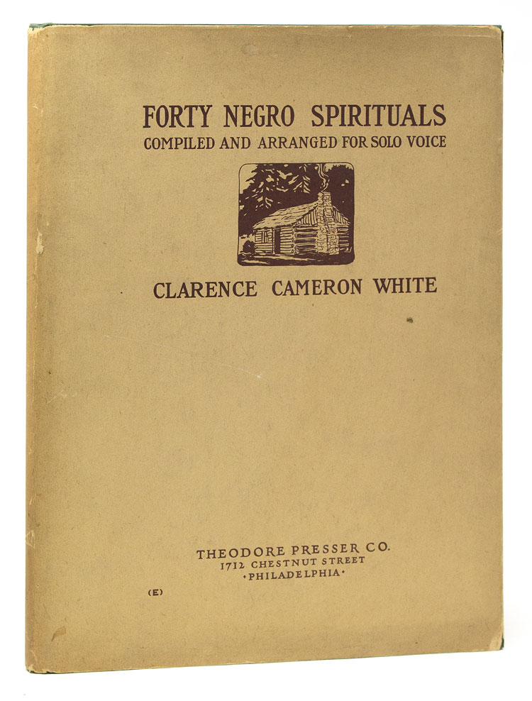 Forty Negro Spirituals. Compiled and Arranged for Solo Voice with Pianoforte Accompaniment. Clarence Cameron White.