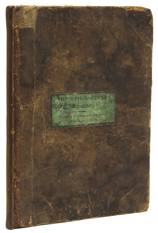 """The Upholsterer's Repository/ Published by R. Ackermann's, 101, Strand,/ Price £1. 4s, in boards."" [drop title]. Rudolph Ackermann."