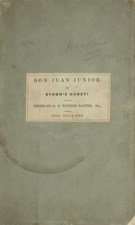 """Don Juan Junior: a Poem, by Byron's Ghost! Edited by G.R. Wythen Baxter, Author of """"Humour and Pathos,"""" """"Poor Law Papers."""" &c. Byroniana, G. R. Wythen Baxter."""