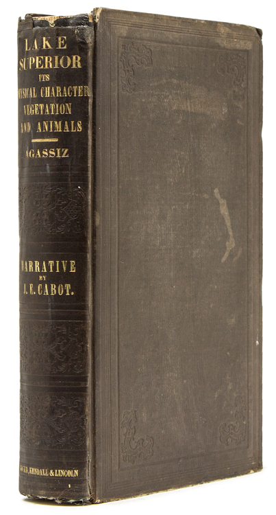 Lake Superior: Its Physical Character, Vegetation and Animals. With a Narrative of the Tour, by J. Elliot Cabot. Louis Agassiz.