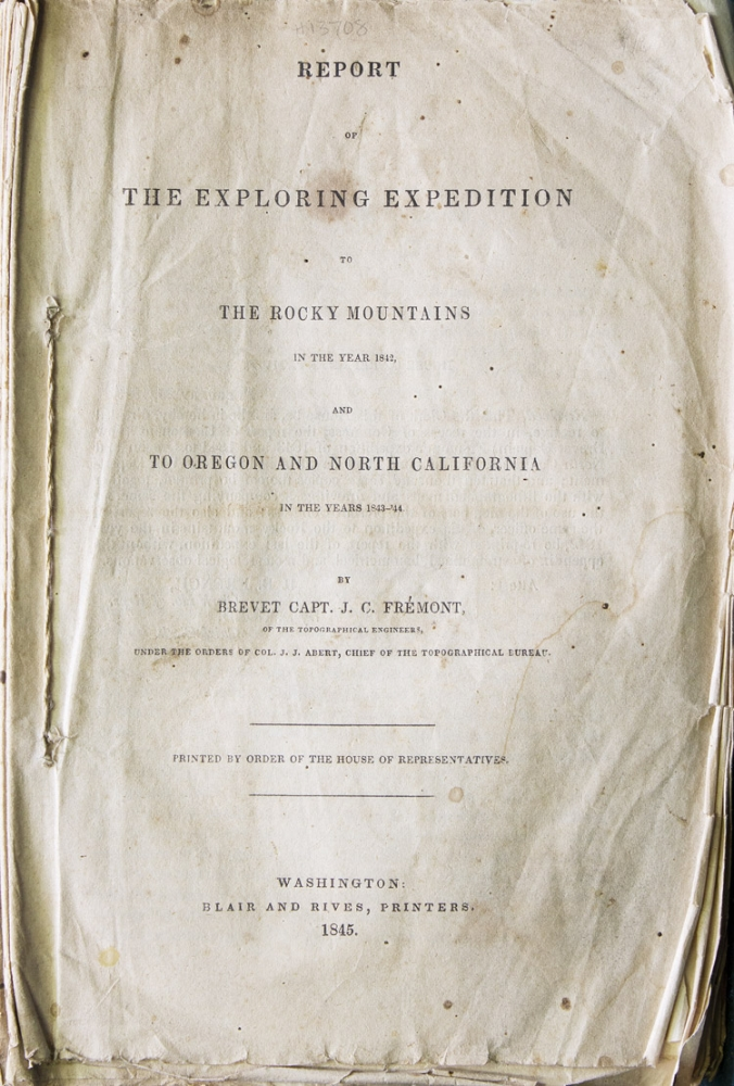 Report of the Exploring Expedition to the Rocky Mountains in the Year 1842, and to Oregon and North California in the Years 1843-'44 … Printed by Order of the House. John C. Fremont.