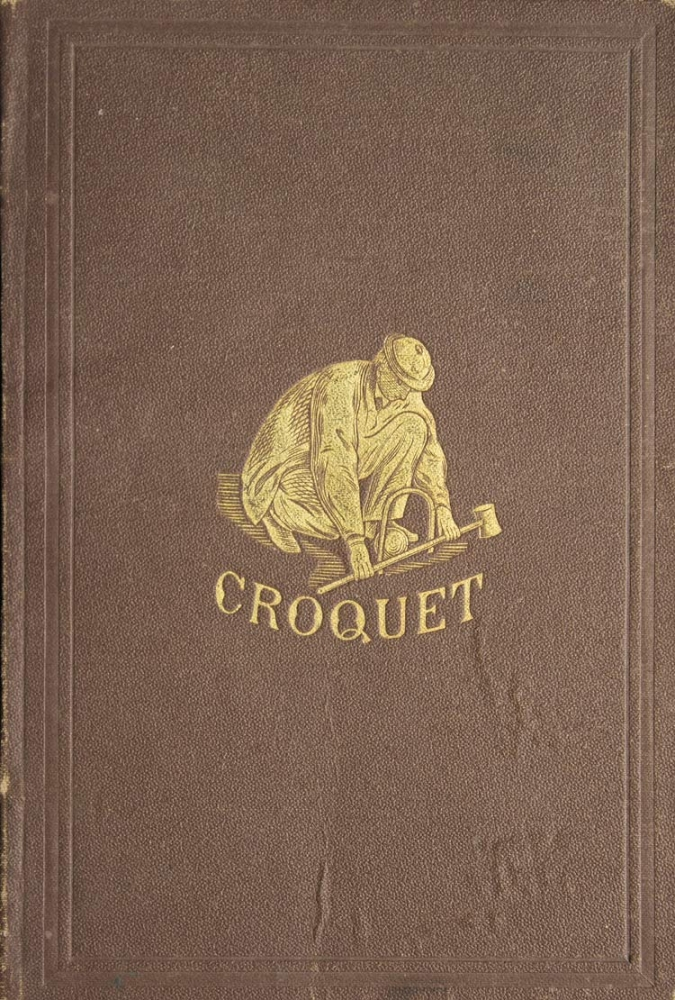The Game of Croquet; Its Appointment and Laws; with Descriptive Illustrations. By R. Fellow. R. Fellow, Horace Elisha SCUDDER.
