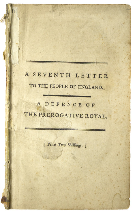 A Seventh letter to the people of England. A defence of the prerogative royal, as it was exerted in His Majesty's proclamation for the prohibiting the exportation of corn. In which it is proved that this authority ever has been, is, and must be essential to the constitution, and inseperable from the rights and liberties of the subject. John ? Shebbeare.