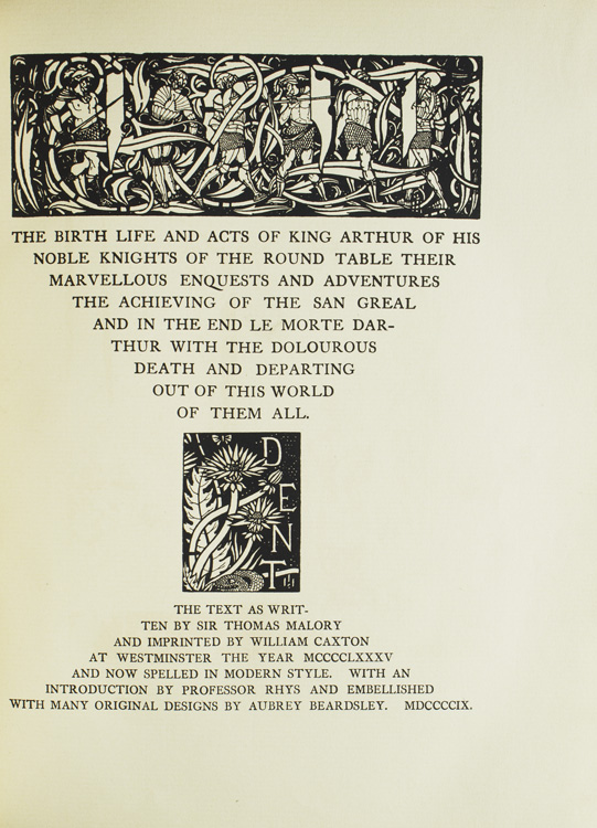 The Birth, Life and Acts of King Arthur, of His Noble Knights of the Round Table, Their Marvellous Enquests and Adventures … the text as written by Sir Thomas Malory and Imprinted by William Caxton. Aubrey BEARDSLEY, Sir Thomas Malory.