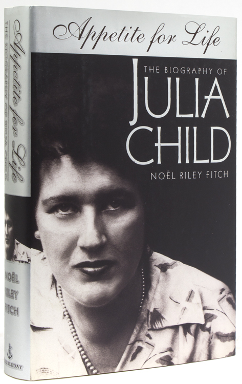 Appetite for Life. The Biography of Julia Child (1912-2004). Julia Child, Noël Riley Fitch.