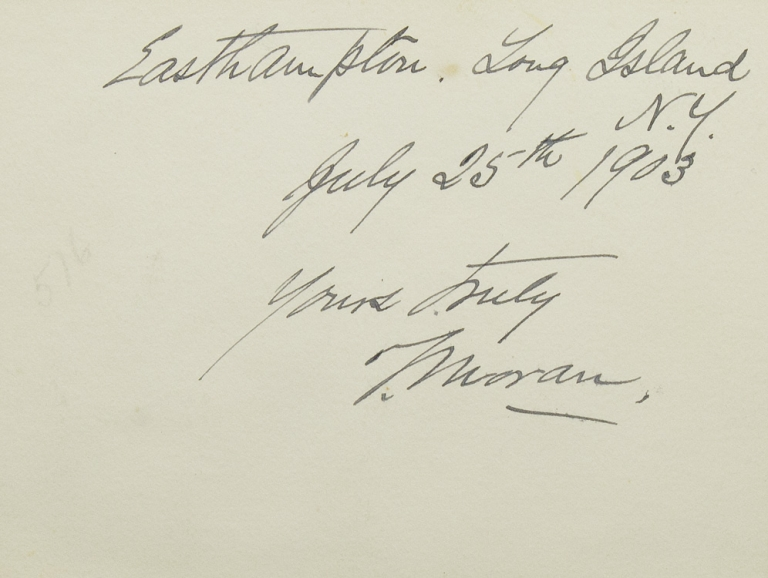 "Card signed in ink: ""Easthampton, Long Island N.Y. / July 25 1903 / Yours truly T. Moran"". Thomas Moran."