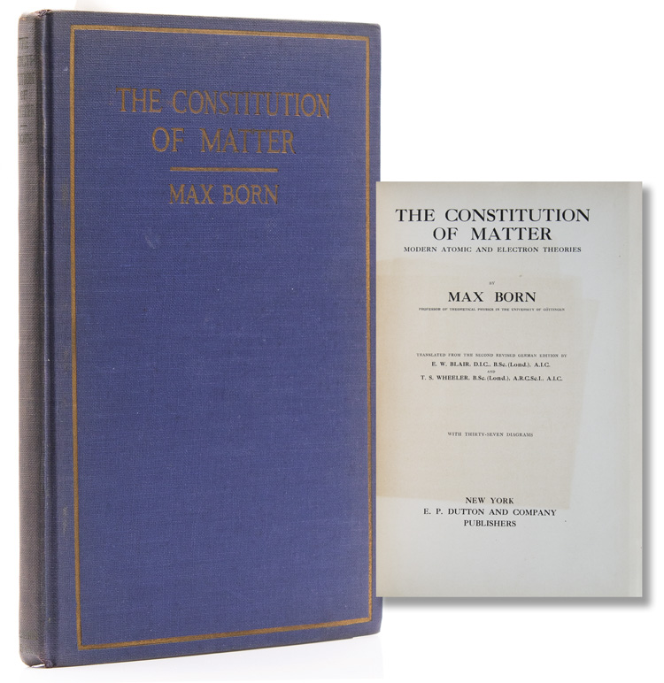 The Constitution of Matter. Modern Atomic and Electron Theories. Translated from the Second Revised German Edition by E[thelbert] W. Blair and T. S. Wheeler. Max Born.