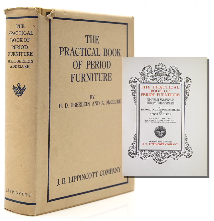 The Practical Book of Period Furniture. Treating of Furniture of the English American Colonial and Post-Colonial and Principal French Periods. Eberlein, Harold Donaldson Abbot McClure.