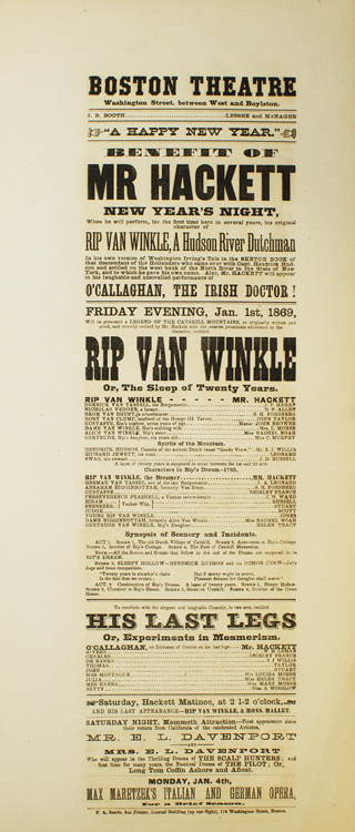"Broadside: Boston Theatre. Benefit of Mr. Hackett New Year's Night. When he will perform, for the first time here in several years, his original character of Rip Van Winkle, A Hudson River Dutchman. ""O'Callaghan, the Irish Doctor!"" ""Rip Van Winkle, or The Sleep of Twenty Years"", and ""His Last Legs or, Experiments in Mesmerism"""