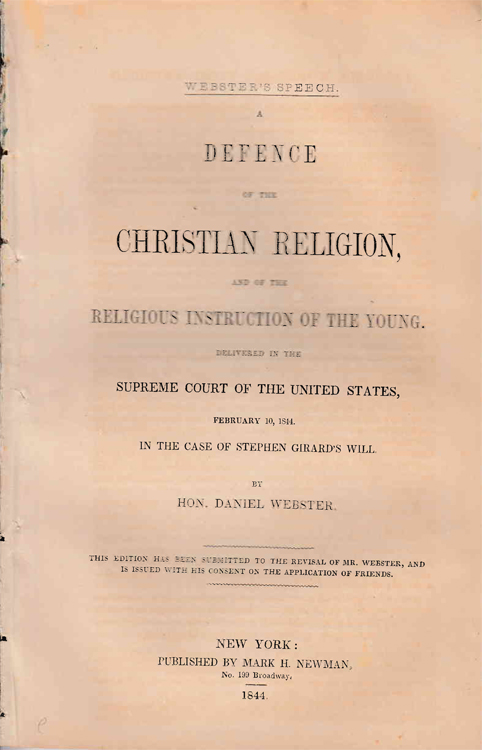 A Defense of the Christian Religion and the Religuous Instruction of the Young. Delivered in the Supreme Court of the United States, Feburary 10, 1844, the the case of Stephen Girard's Will. Stephen Girard, Daniel Webster.