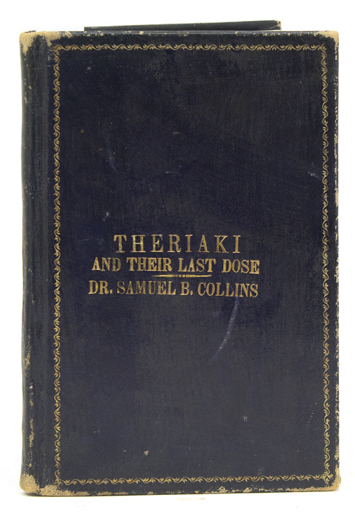 Theriaki and Their Last Dose. Letters of FitzHugh Ludlow and Others, to Dr. Samuel B. Collins, Relating to the Most Wonderful Medical Discovery of the Age. Opium, Dr. Samuel B. Collins.