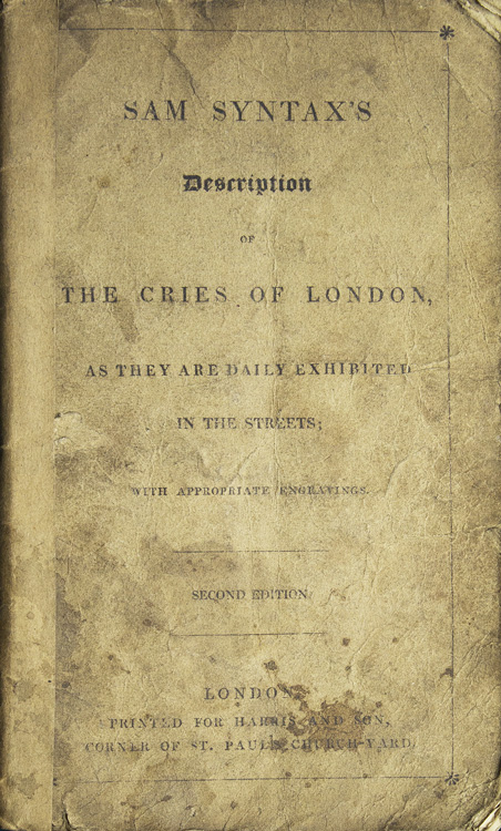 Sam Syntax's Description of the Cries of London as They Are Daily Exhibited in the Streets. William Combe.