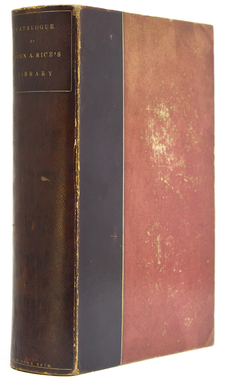 Catalogue of Mr. John A. Rice's Library. To Be Sold by Auction on Monday March 21st 1870 and Five Following Days by Bangs Merwin & Co. Merwin Bangs, Co.