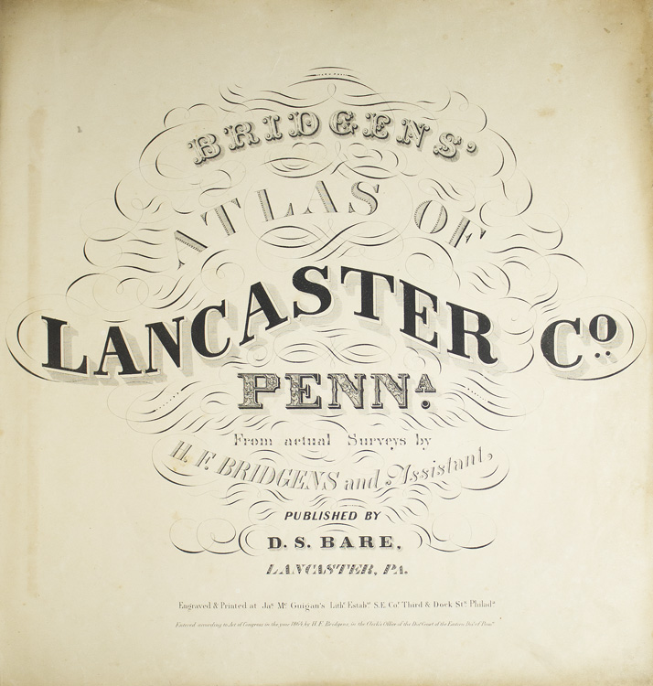 Bridgen's Atlas of Lancaster Co. Penna. from actual Surveys by H.F. Bridgens and Assistant. H. F. Bridgens.