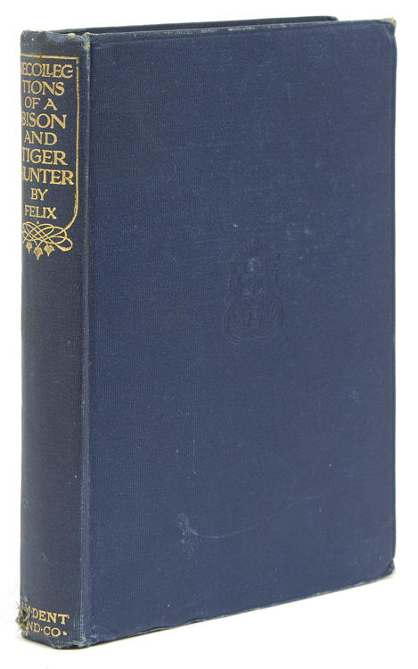 """Recollections of a Bison & Tiger Hunter. By """"Felix"""". F. G. Alexander."""