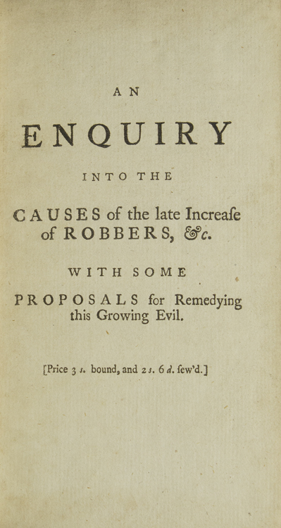An Enquiry into the Causes of the Late Increase of Robbers, &c. With Some Proposals for Remedying This Growth in Evil. The Present Reigning Vices are Impartially Exposed; and the Laws That Relate to the Provision for the Poor. and to the Punishment of Felons are Largely and Freely Examined. Henry Fielding.