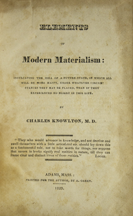 Elements of Materialism: Inculcating the idea of a future state, in which all will be more happy, under whatever circumstances they may be placed than if they experienced no misery in this life. Charles Knowlton.