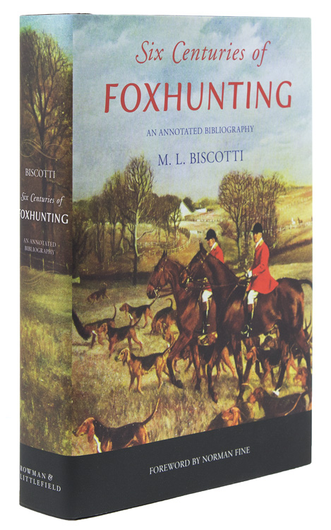 Six Centuries of Foxhunting. An Annotated Bibliography. Foreword by Norman Fine. M. L. Biscotti.