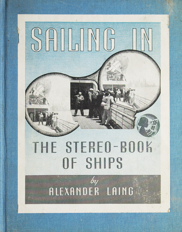 Sailing In. The Stereo-Book of Ships. Alexander Laing.