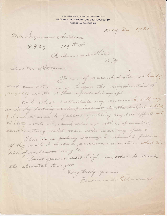 "Autograph letter signed ""Ferdinand Ellerman"" to ""Mr. Halpern"" (Seymour Halpern) in response to Halpern's inquiry regarding the keys to success in life. Astronomy, Ferdinand Ellerman."
